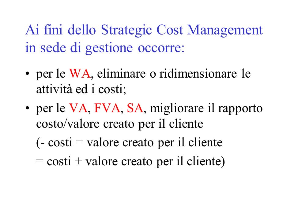 Ai fini dello Strategic Cost Management in sede di gestione occorre: