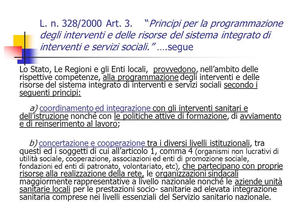 L. n. 328/2000 Art. 3. Principi per la programmazione degli interventi e delle risorse del sistema integrato di interventi e servizi sociali. ….segue