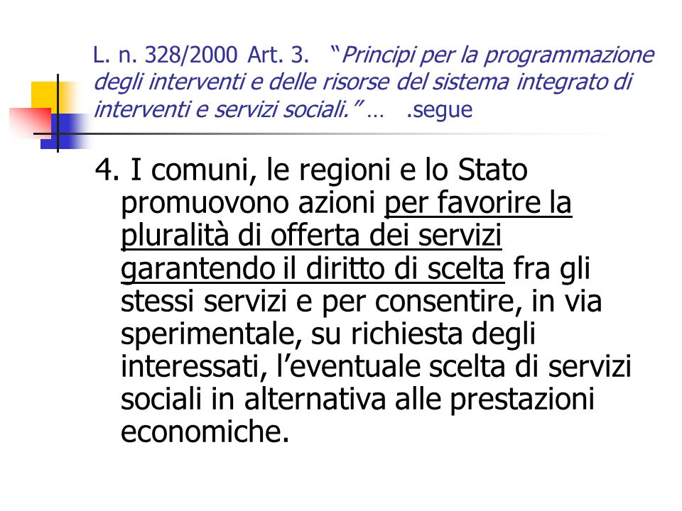 L. n. 328/2000 Art. 3. Principi per la programmazione degli interventi e delle risorse del sistema integrato di interventi e servizi sociali. … .segue