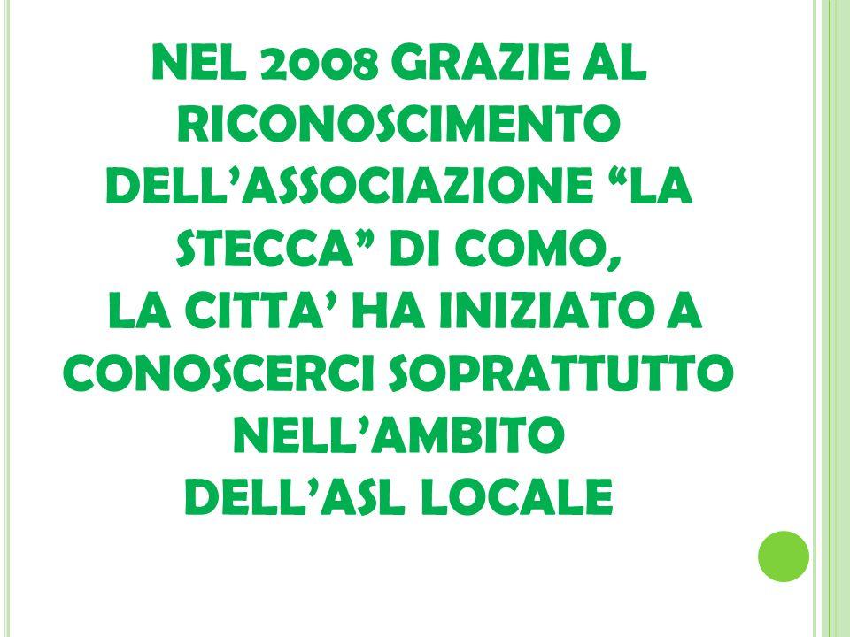 NEL 2008 GRAZIE AL RICONOSCIMENTO DELL'ASSOCIAZIONE LA STECCA DI COMO, LA CITTA' HA INIZIATO A CONOSCERCI SOPRATTUTTO NELL'AMBITO DELL'ASL LOCALE