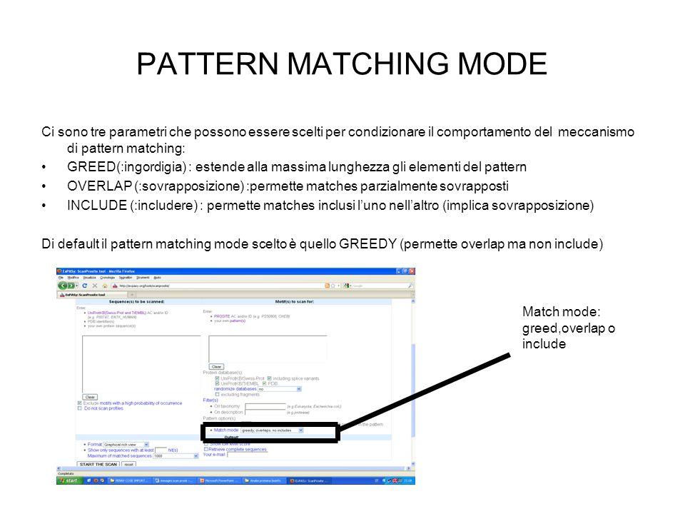 PATTERN MATCHING MODE Ci sono tre parametri che possono essere scelti per condizionare il comportamento del meccanismo di pattern matching: