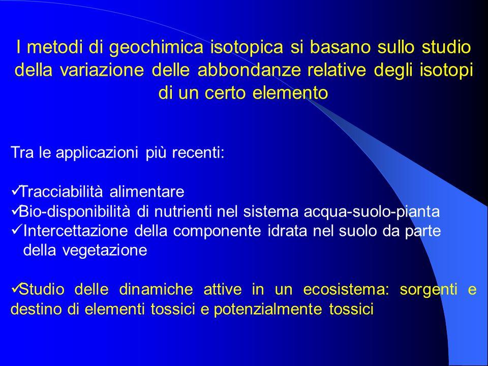 I metodi di geochimica isotopica si basano sullo studio della variazione delle abbondanze relative degli isotopi di un certo elemento