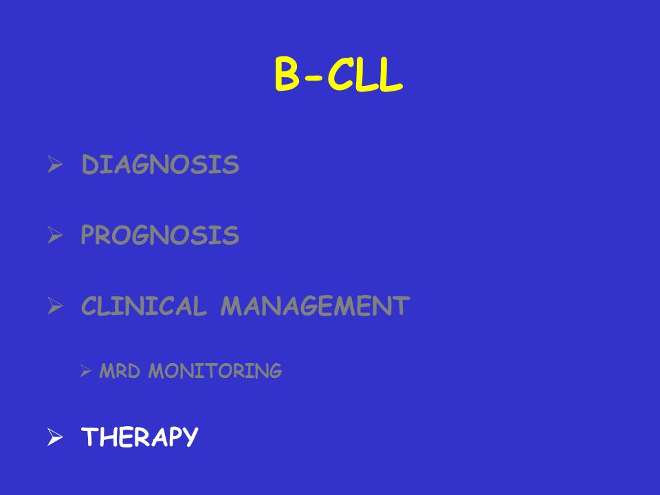 B-CLL DIAGNOSIS PROGNOSIS CLINICAL MANAGEMENT MRD MONITORING THERAPY