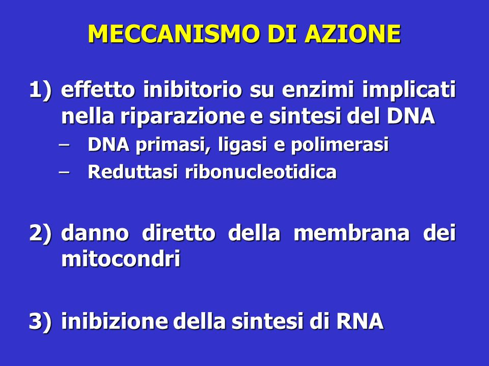 MECCANISMO DI AZIONEeffetto inibitorio su enzimi implicati nella riparazione e sintesi del DNA. DNA primasi, ligasi e polimerasi.