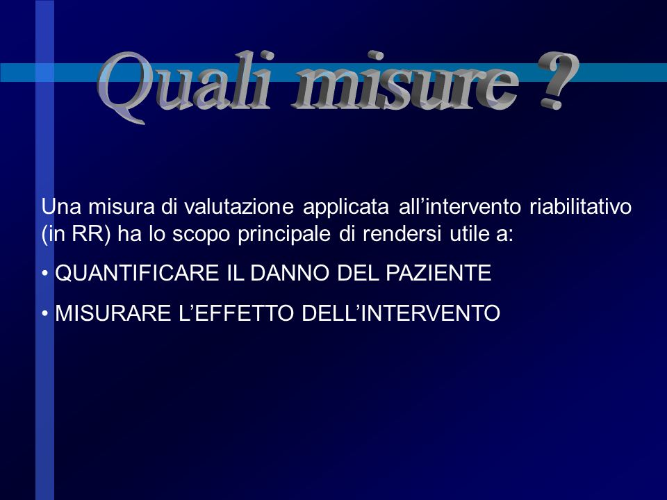 Quali misure Una misura di valutazione applicata all'intervento riabilitativo (in RR) ha lo scopo principale di rendersi utile a:
