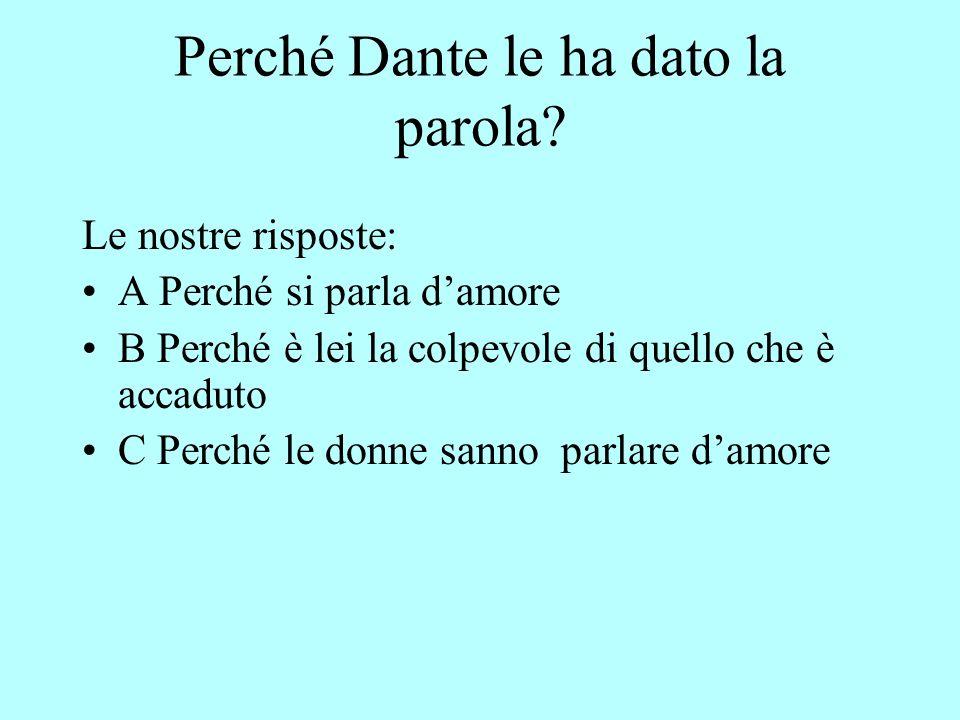 Perché Dante le ha dato la parola