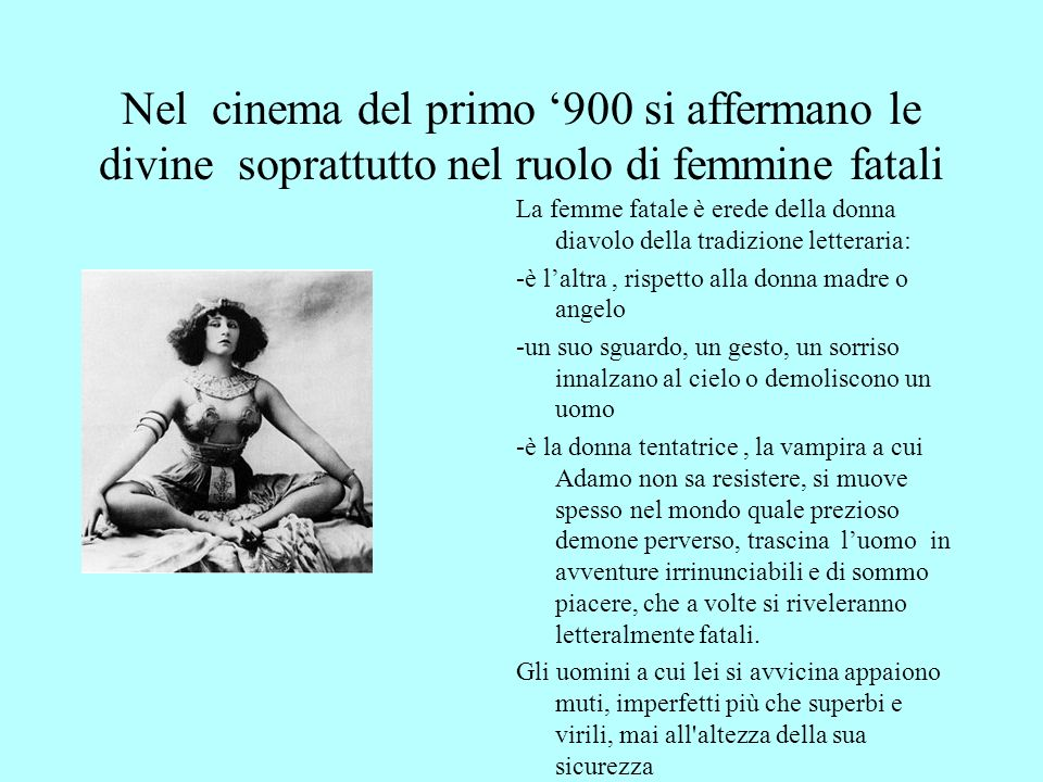 Nel cinema del primo '900 si affermano le divine soprattutto nel ruolo di femmine fatali
