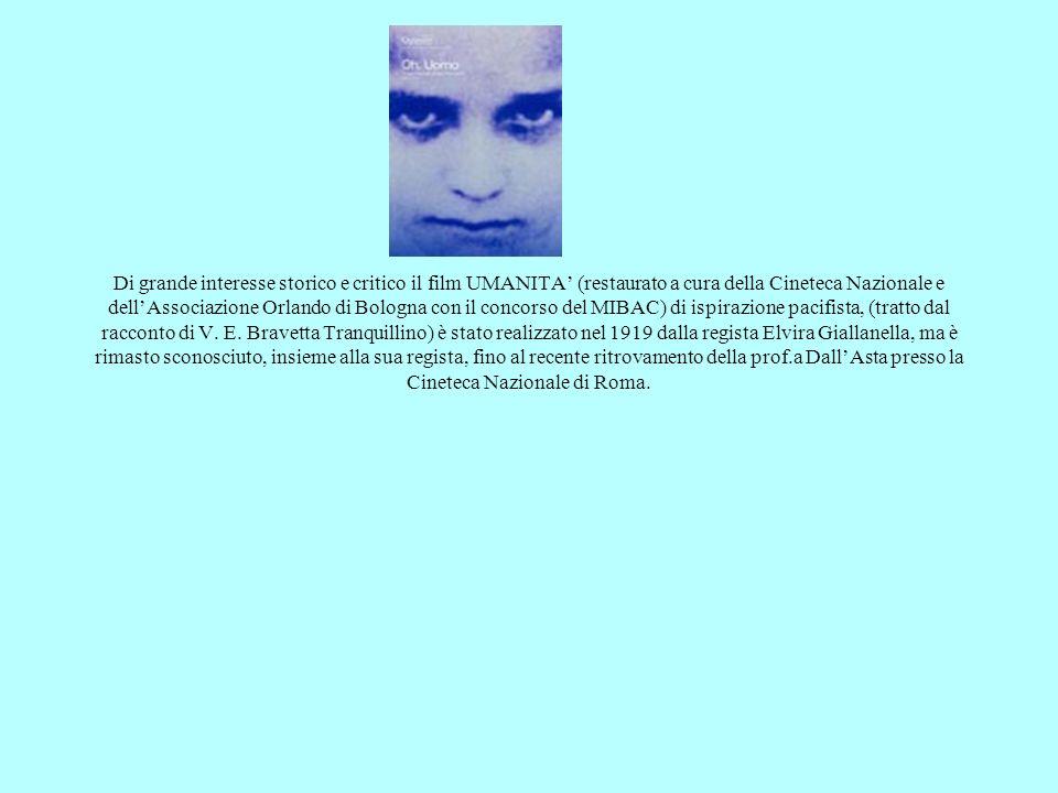 Di grande interesse storico e critico il film UMANITA' (restaurato a cura della Cineteca Nazionale e dell'Associazione Orlando di Bologna con il concorso del MIBAC) di ispirazione pacifista, (tratto dal racconto di V.