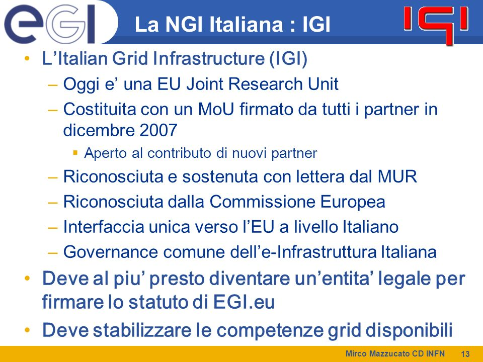 La NGI Italiana : IGI L'Italian Grid Infrastructure (IGI) Oggi e' una EU Joint Research Unit.