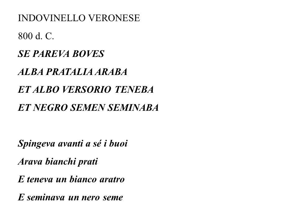 INDOVINELLO VERONESE 800 d. C. SE PAREVA BOVES. ALBA PRATALIA ARABA. ET ALBO VERSORIO TENEBA. ET NEGRO SEMEN SEMINABA.