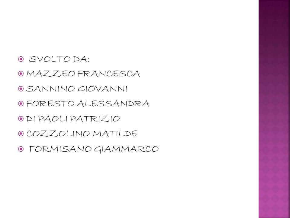 SVOLTO DA: MAZZEO FRANCESCA. SANNINO GIOVANNI. FORESTO ALESSANDRA. DI PAOLI PATRIZIO. COZZOLINO MATILDE.