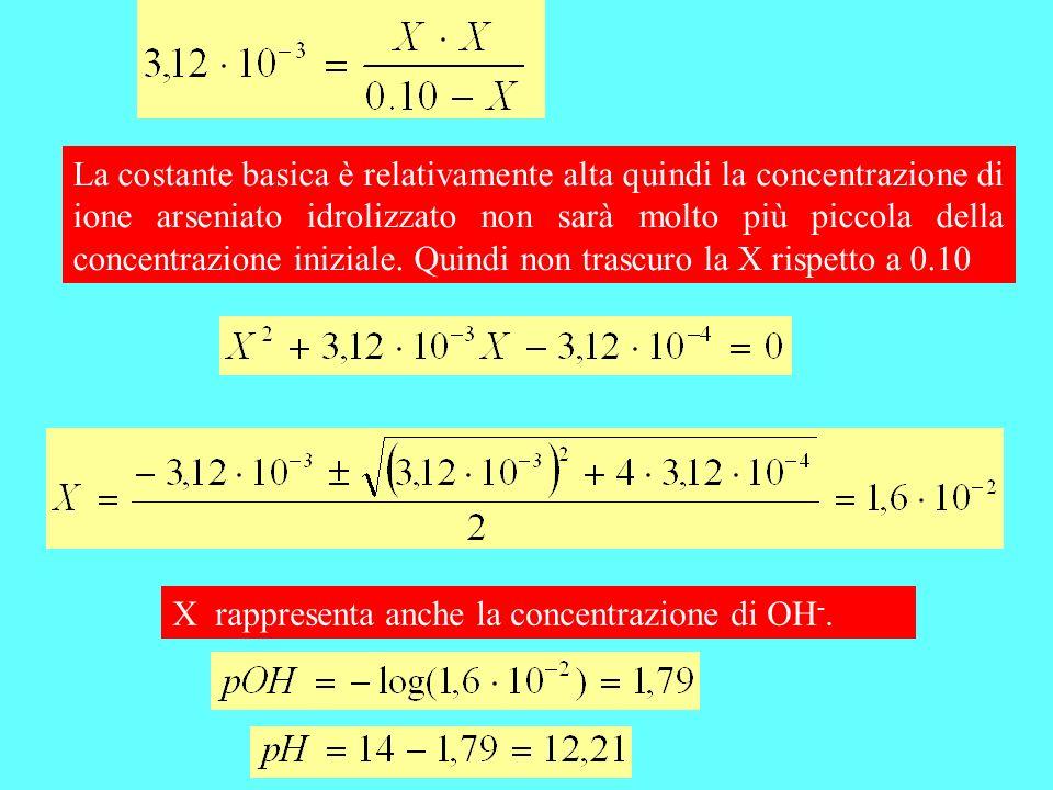 La costante basica è relativamente alta quindi la concentrazione di ione arseniato idrolizzato non sarà molto più piccola della concentrazione iniziale. Quindi non trascuro la X rispetto a 0.10