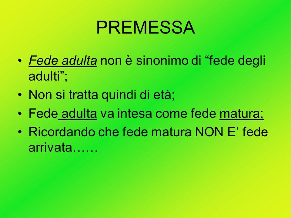 PREMESSA Fede adulta non è sinonimo di fede degli adulti ;