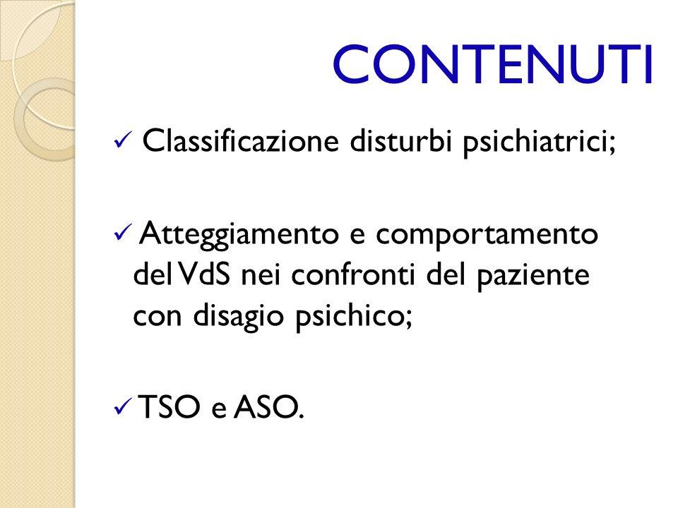 CONTENUTI Classificazione disturbi psichiatrici;