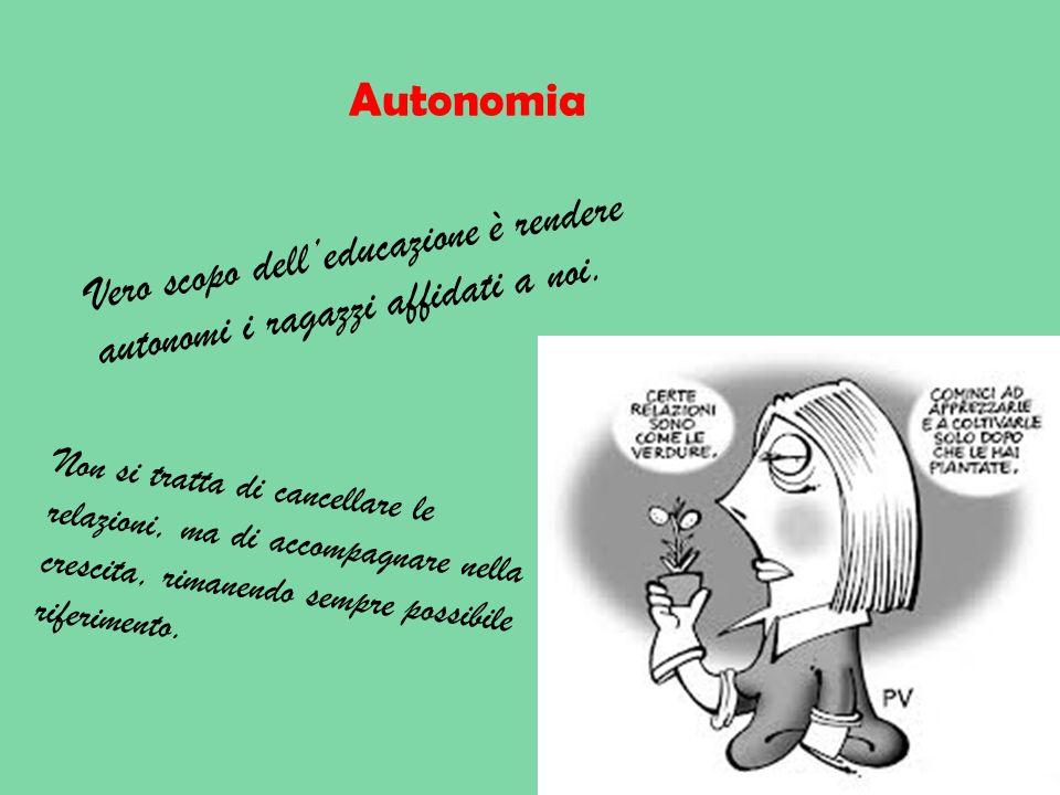 Autonomia Vero scopo dell'educazione è rendere autonomi i ragazzi affidati a noi.
