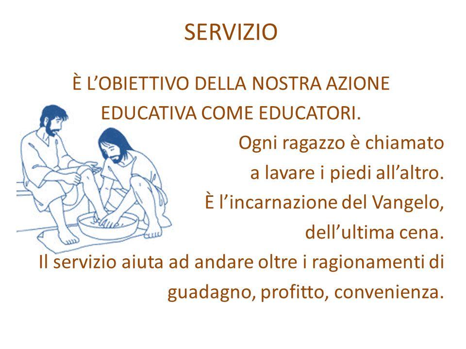 SERVIZIO È L'OBIETTIVO DELLA NOSTRA AZIONE EDUCATIVA COME EDUCATORI.