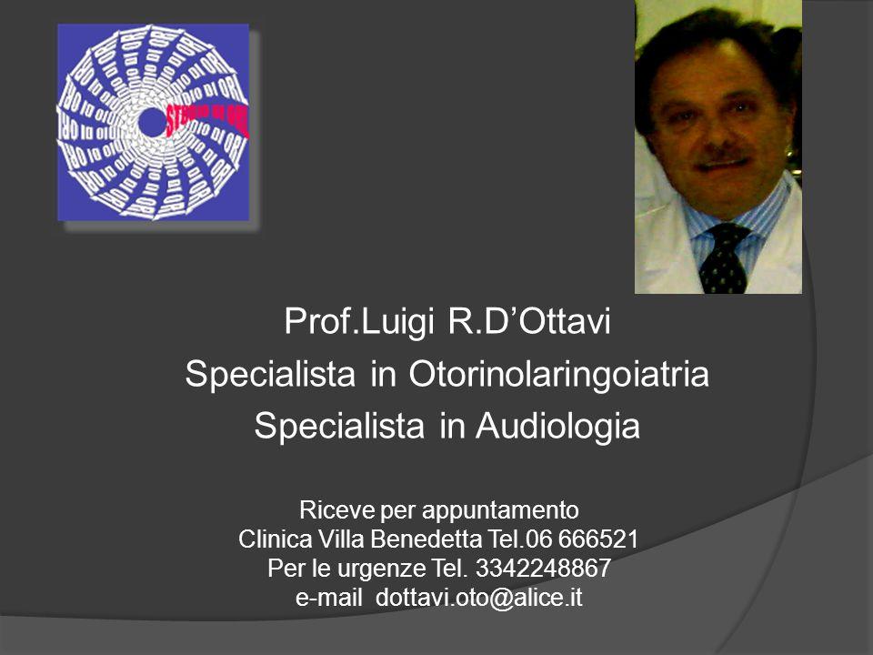 Prof.Luigi R.D'Ottavi Specialista in Otorinolaringoiatria Specialista in Audiologia