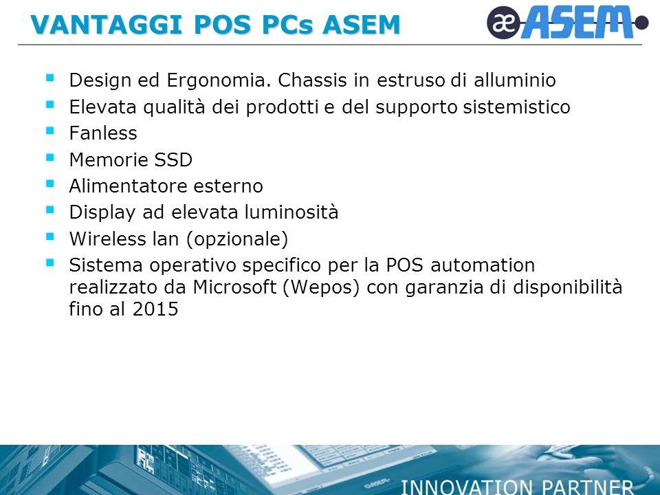 VANTAGGI POS PCs ASEM Design ed Ergonomia. Chassis in estruso di alluminio. Elevata qualità dei prodotti e del supporto sistemistico.