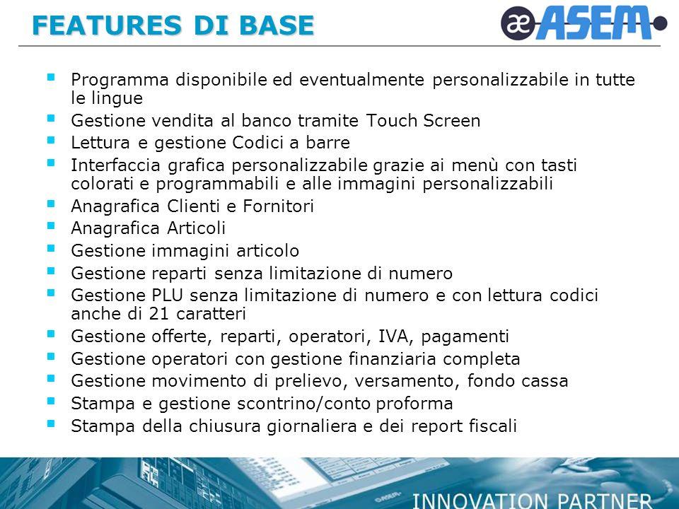 FEATURES DI BASE Programma disponibile ed eventualmente personalizzabile in tutte le lingue. Gestione vendita al banco tramite Touch Screen.