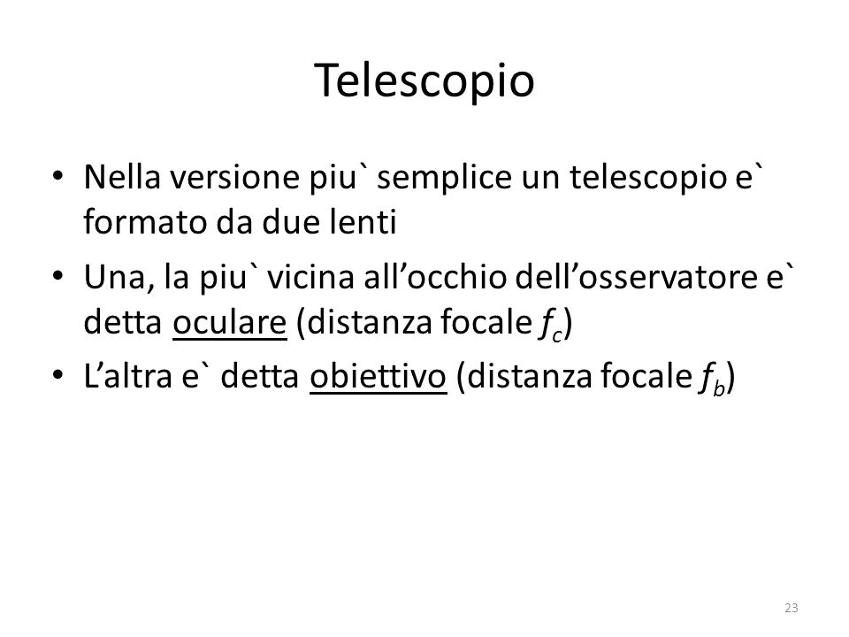 Telescopio Nella versione piu` semplice un telescopio e` formato da due lenti.