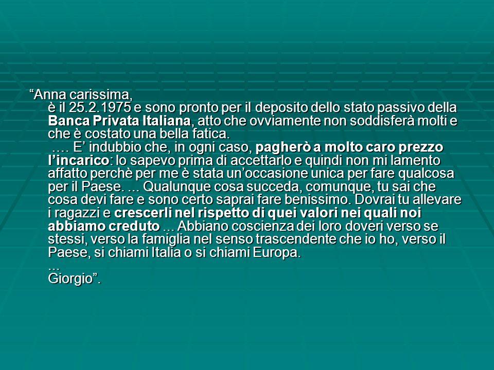 Anna carissima, è il 25.2.1975 e sono pronto per il deposito dello stato passivo della Banca Privata Italiana, atto che ovviamente non soddisferà molti e che è costato una bella fatica.