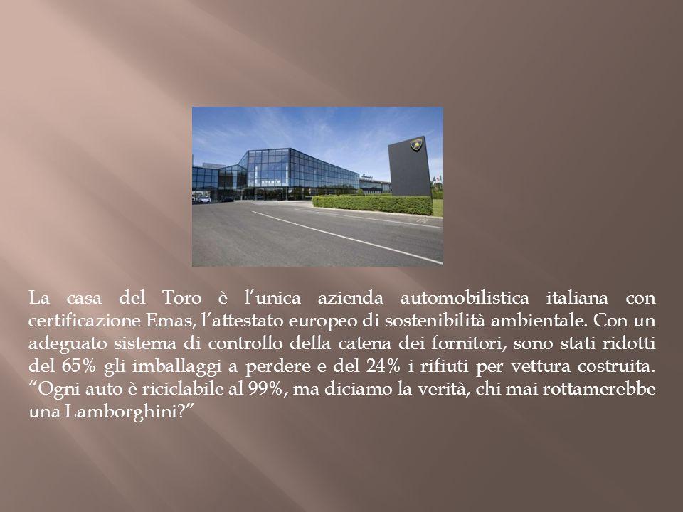 La casa del Toro è l'unica azienda automobilistica italiana con certificazione Emas, l'attestato europeo di sostenibilità ambientale.