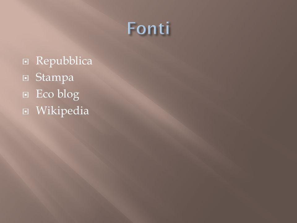Fonti Repubblica Stampa Eco blog Wikipedia
