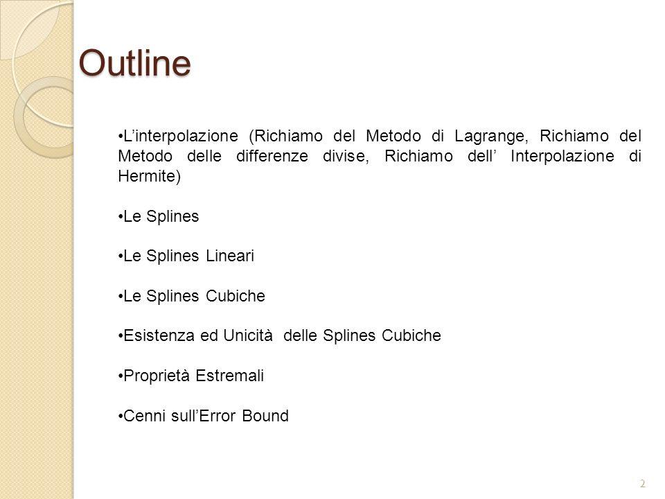Outline L'interpolazione (Richiamo del Metodo di Lagrange, Richiamo del Metodo delle differenze divise, Richiamo dell' Interpolazione di Hermite)