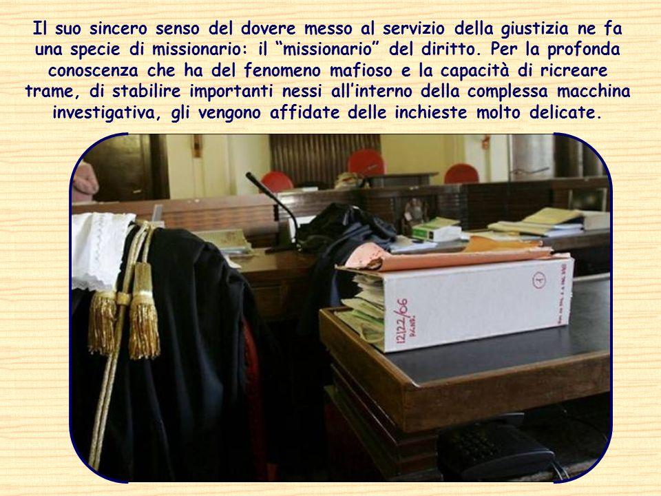 Il suo sincero senso del dovere messo al servizio della giustizia ne fa una specie di missionario: il missionario del diritto.
