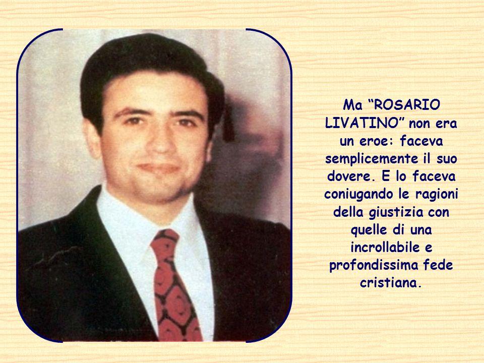 Ma ROSARIO LIVATINO non era un eroe: faceva semplicemente il suo dovere.