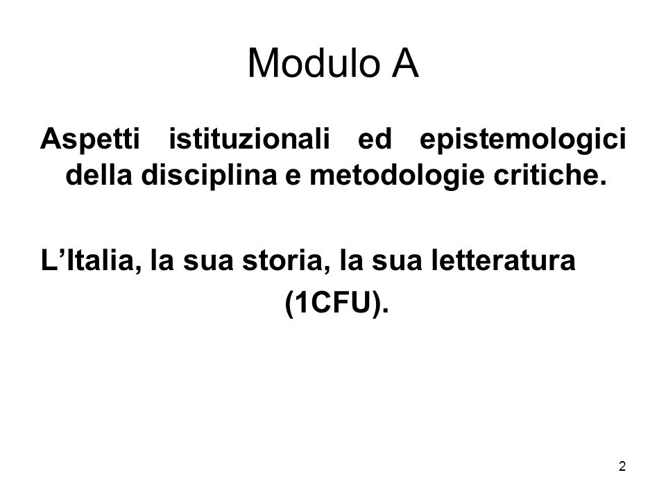 Modulo A Aspetti istituzionali ed epistemologici della disciplina e metodologie critiche. L'Italia, la sua storia, la sua letteratura.