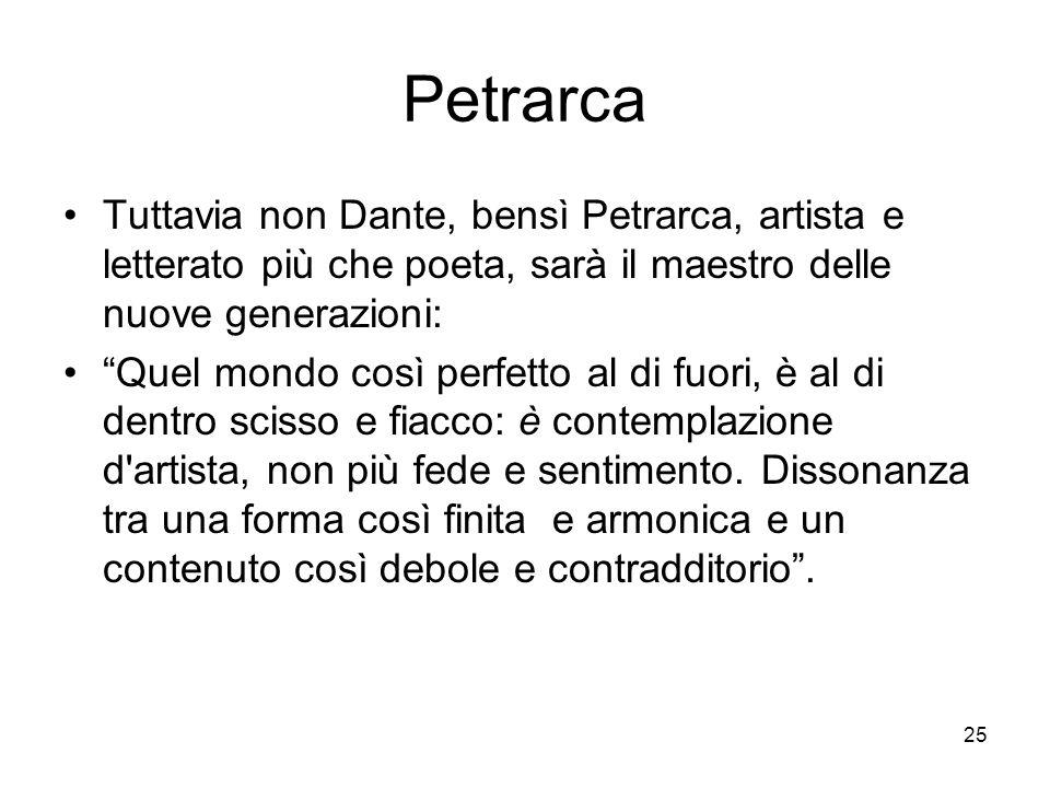 Petrarca Tuttavia non Dante, bensì Petrarca, artista e letterato più che poeta, sarà il maestro delle nuove generazioni: