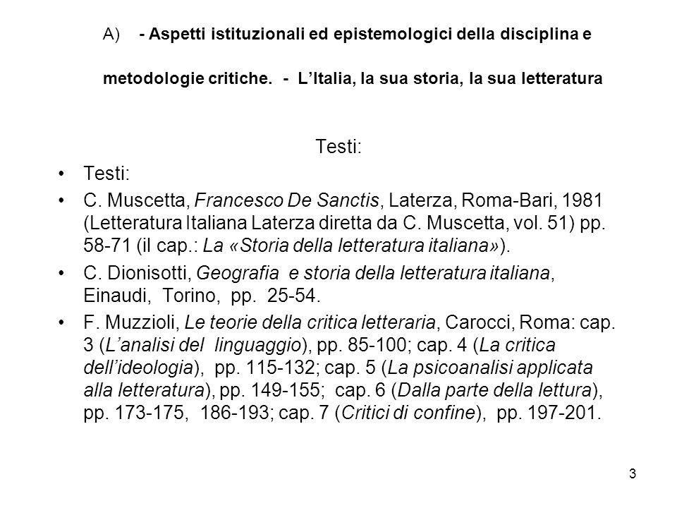 A) - Aspetti istituzionali ed epistemologici della disciplina e metodologie critiche. - L'Italia, la sua storia, la sua letteratura