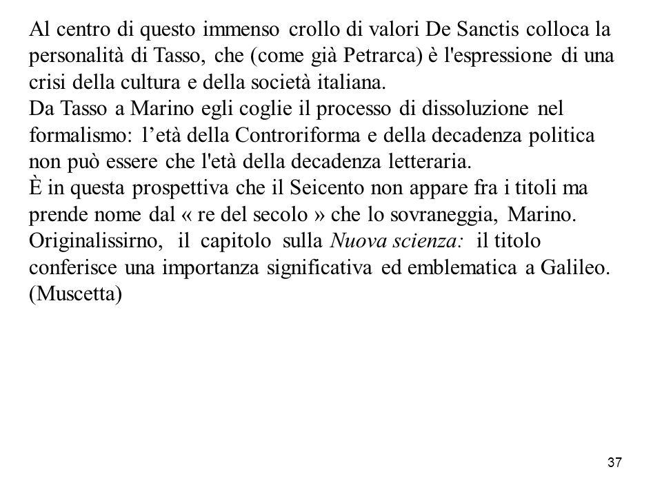 Al centro di questo immenso crollo di valori De Sanctis colloca la personalità di Tasso, che (come già Petrarca) è l espressione di una crisi della cultura e della società italiana.