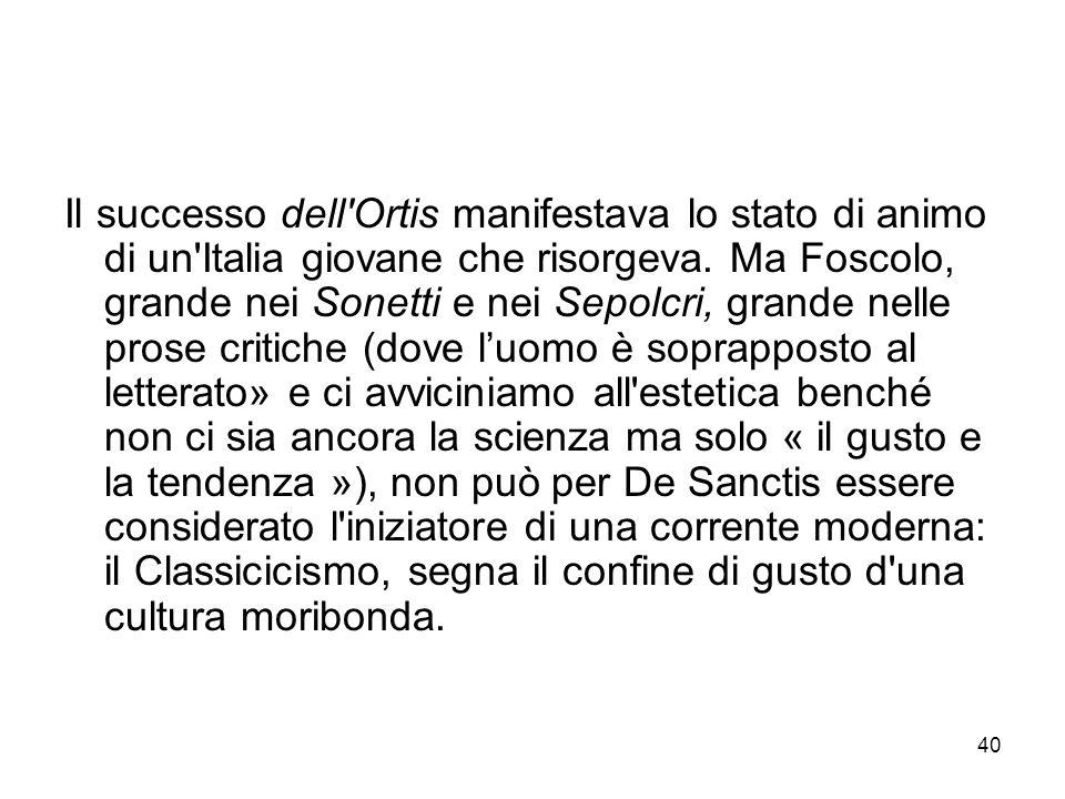 Il successo dell Ortis manifestava lo stato di animo di un Italia giovane che risorgeva.