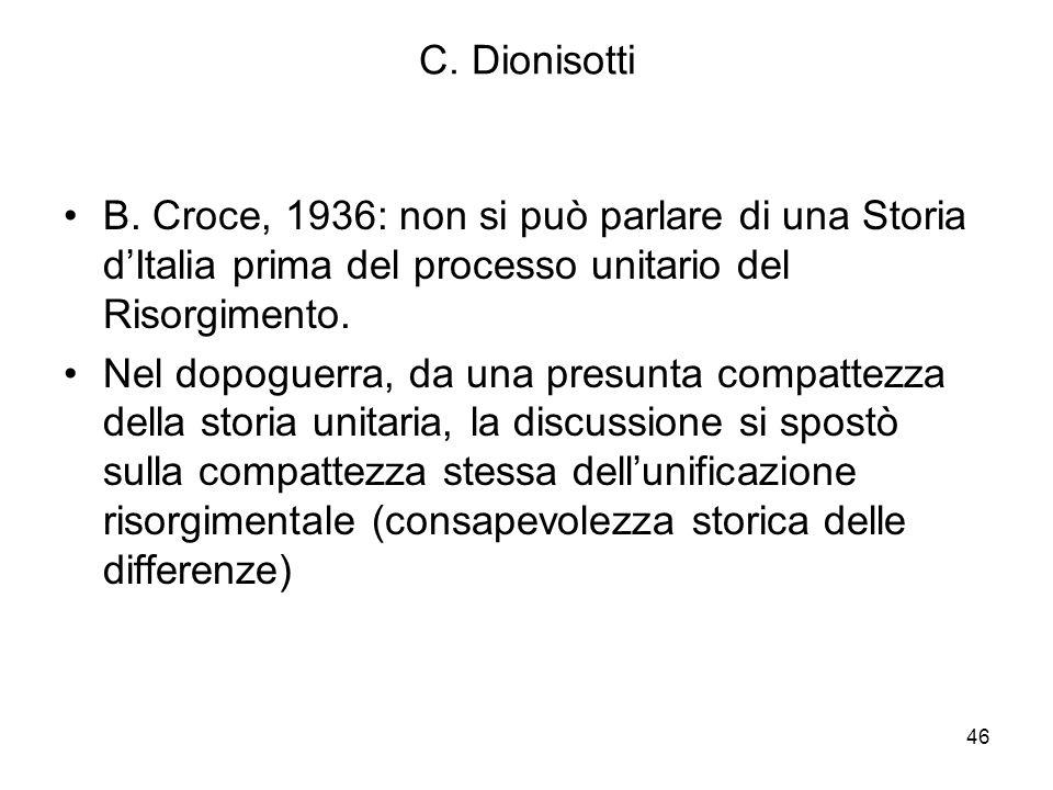 C. Dionisotti B. Croce, 1936: non si può parlare di una Storia d'Italia prima del processo unitario del Risorgimento.