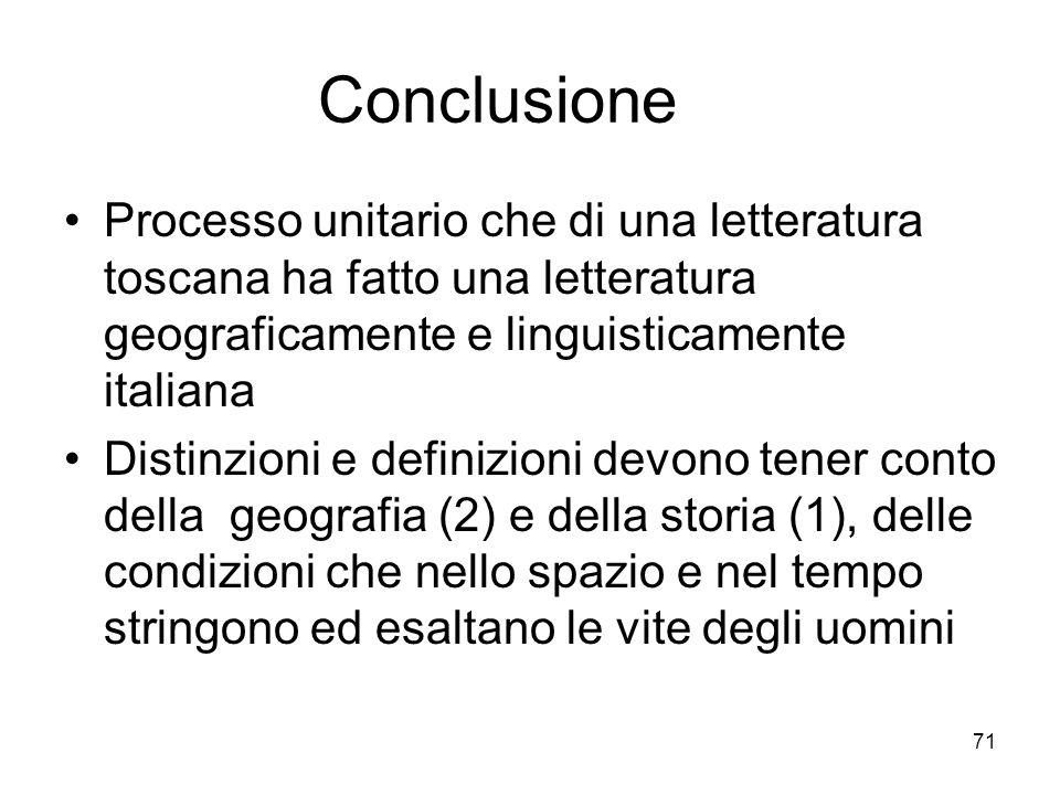 Conclusione Processo unitario che di una letteratura toscana ha fatto una letteratura geograficamente e linguisticamente italiana.