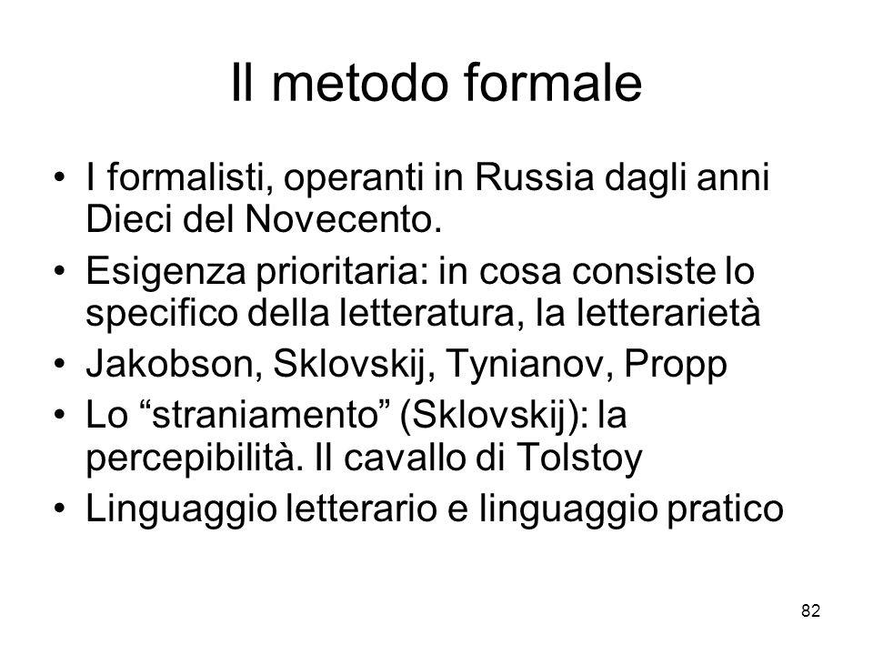 Il metodo formale I formalisti, operanti in Russia dagli anni Dieci del Novecento.