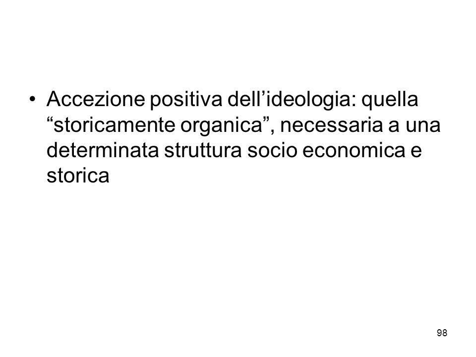 Accezione positiva dell'ideologia: quella storicamente organica , necessaria a una determinata struttura socio economica e storica