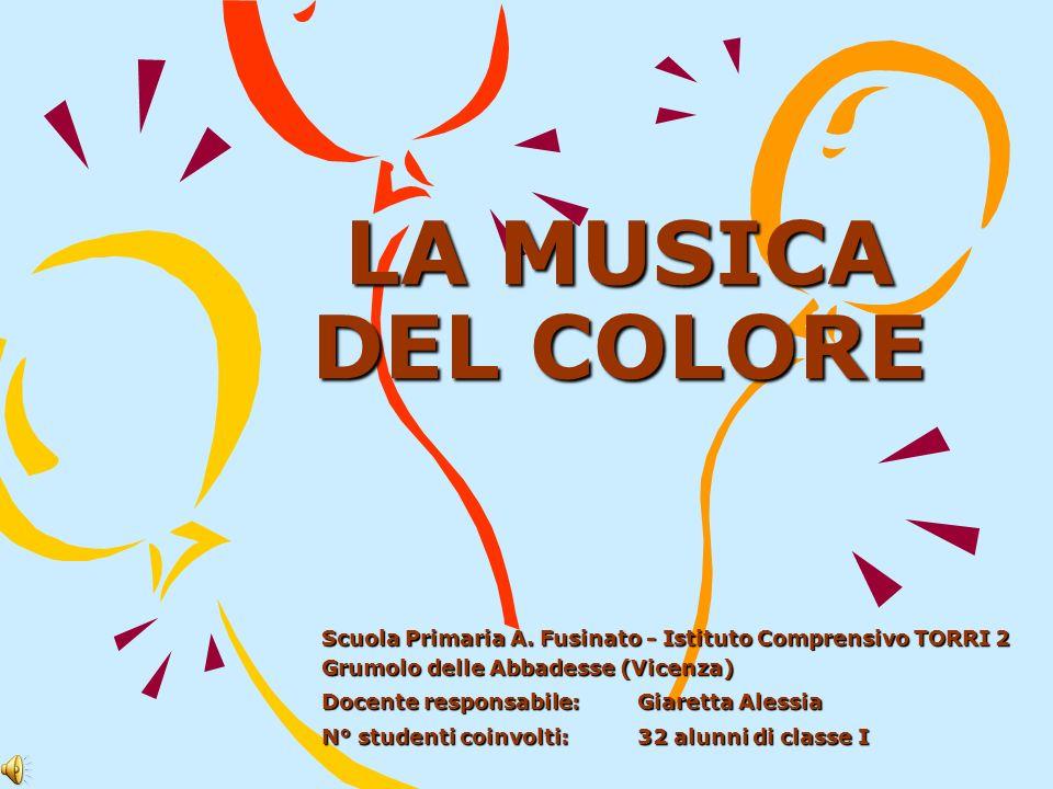 LA MUSICA DEL COLORE Scuola Primaria A. Fusinato - Istituto Comprensivo TORRI 2 Grumolo delle Abbadesse (Vicenza)