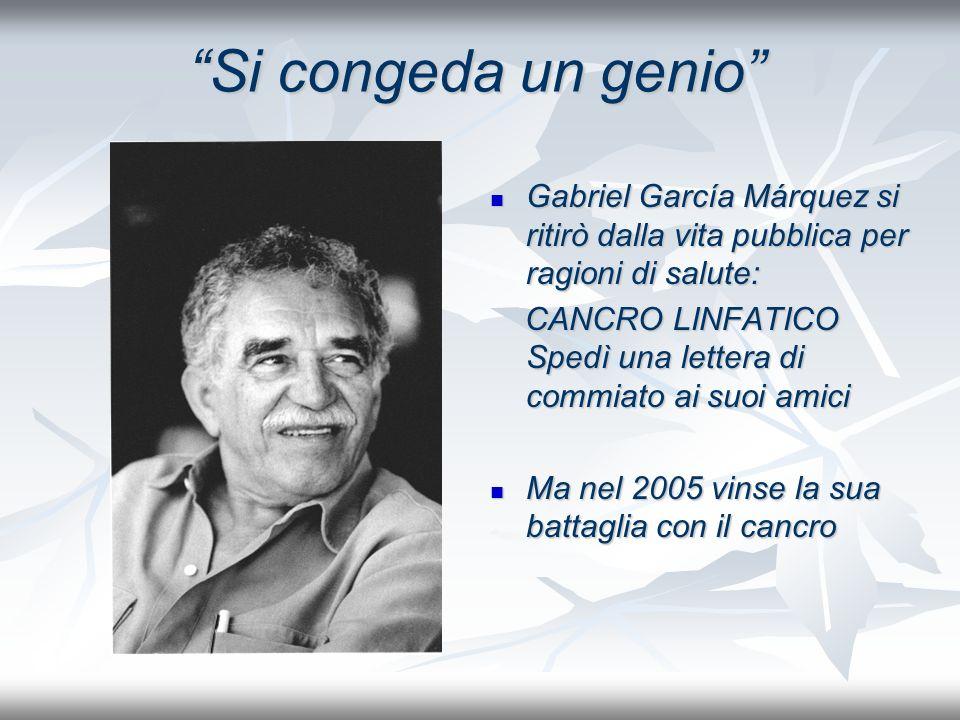 Si congeda un genio Gabriel García Márquez si ritirò dalla vita pubblica per ragioni di salute: