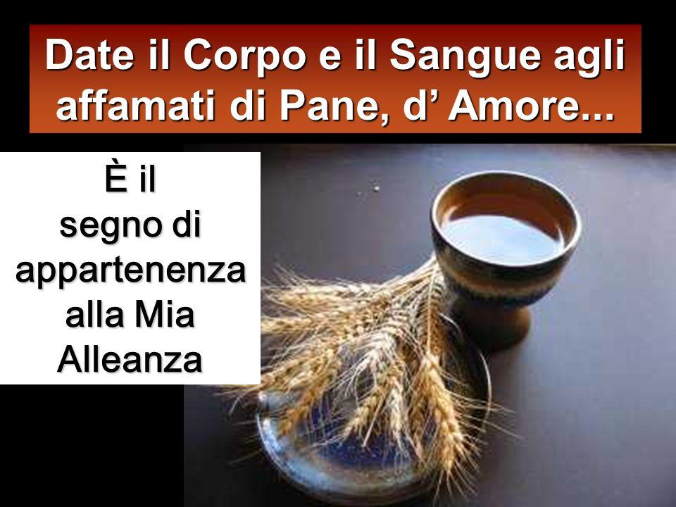 Date il Corpo e il Sangue agli affamati di Pane, d' Amore...