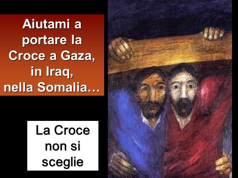 Aiutami a portare la Croce a Gaza, in Iraq, nella Somalia…
