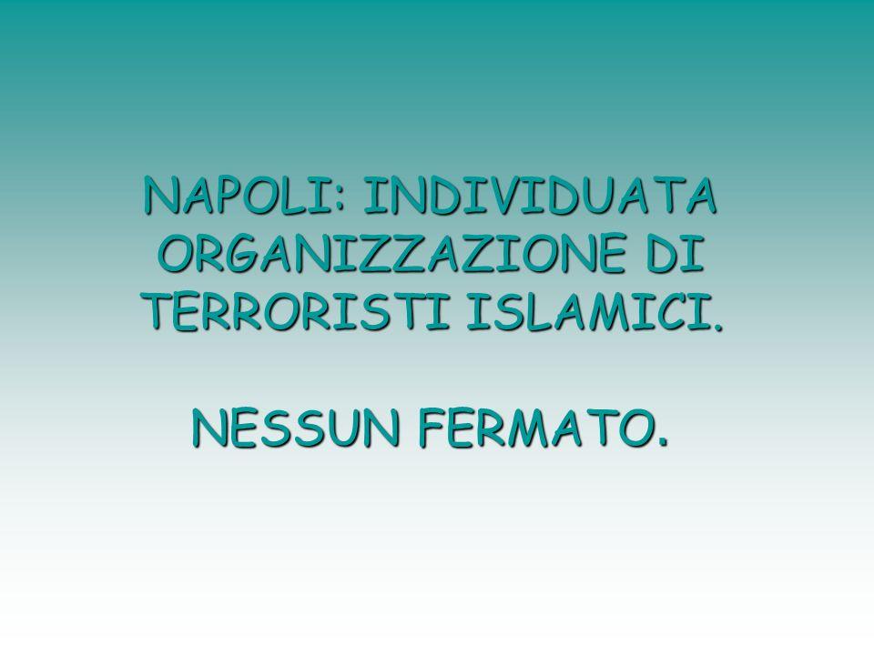 NAPOLI: INDIVIDUATA ORGANIZZAZIONE DI TERRORISTI ISLAMICI