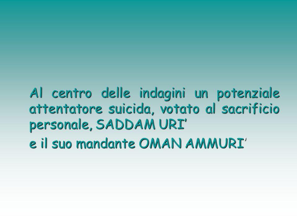 Al centro delle indagini un potenziale attentatore suicida, votato al sacrificio personale, SADDAM URI'