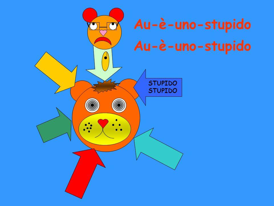STUPIDO Au-è-uno-stupido Au-è-uno-stupido