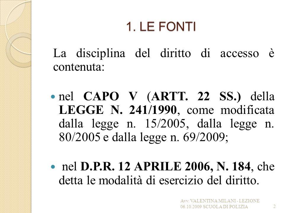 La disciplina del diritto di accesso è contenuta: