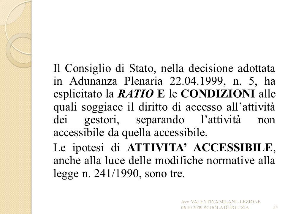 Il Consiglio di Stato, nella decisione adottata in Adunanza Plenaria 22.04.1999, n. 5, ha esplicitato la RATIO E le CONDIZIONI alle quali soggiace il diritto di accesso all'attività dei gestori, separando l'attività non accessibile da quella accessibile. Le ipotesi di ATTIVITA' ACCESSIBILE, anche alla luce delle modifiche normative alla legge n. 241/1990, sono tre.
