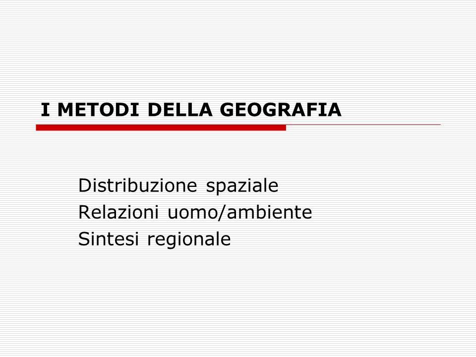 I METODI DELLA GEOGRAFIA