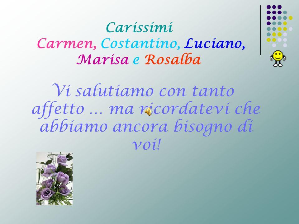 Carissimi Carmen, Costantino, Luciano, Marisa e Rosalba